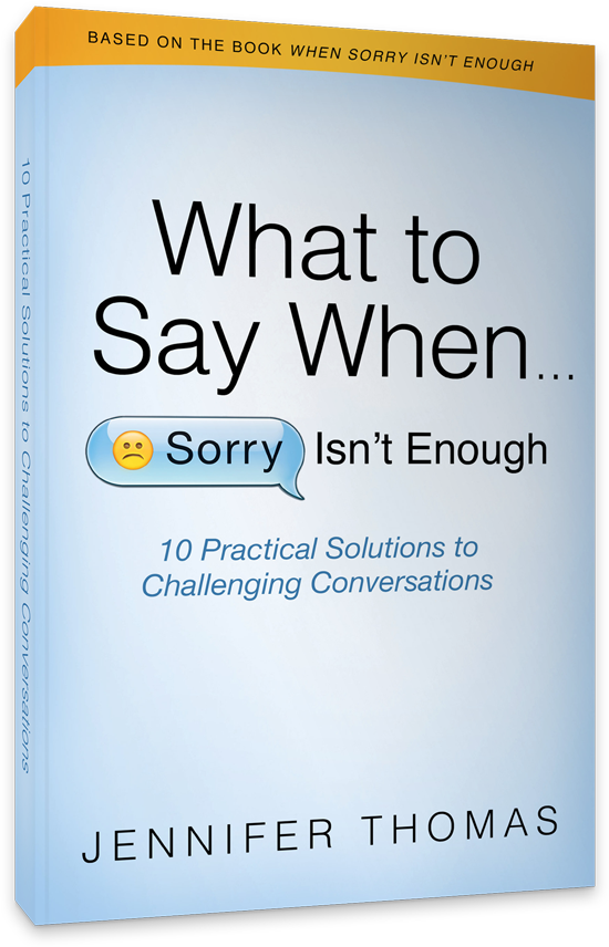 What to Say When Sorry Isn't Enough